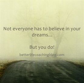 Not Everyone Needs To Believe In Your Dreams