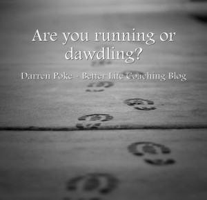 Are You Running or Dawdling?