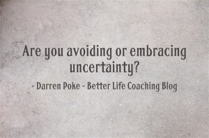 Are You Avoiding or Embracing Uncertainty?