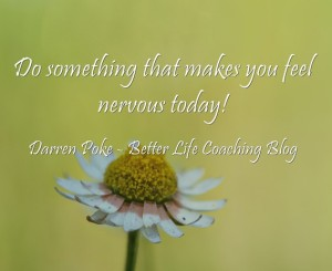 Do Something That Makes You Feel Nervous Today