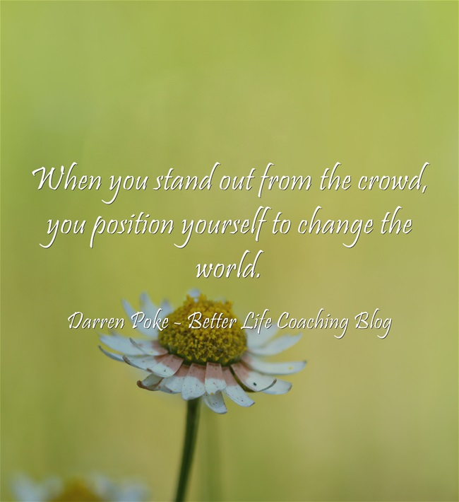 Should You Stand Out From The Crowd Better Life Coaching Blog