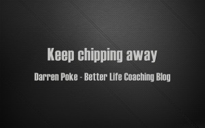 keep-chipping-away